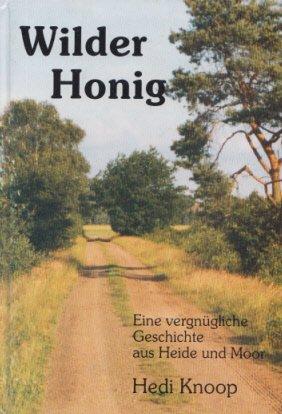 Wilder Honig. Eine vergnügliche Geschichte aus Heide und Moor