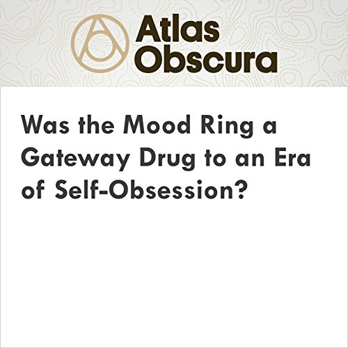 Was the Mood Ring a Gateway Drug to an Era of Self-Obsession? audiobook cover art