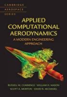 Applied Computational Aerodynamics: A Modern Engineering Approach (Cambridge Aerospace Series, Series Number 53)
