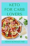 KETO FOR CARB LOVERS: The Complete Easy & Delicious Low-Carb, High-Fat Budget Friendly Recipes for...