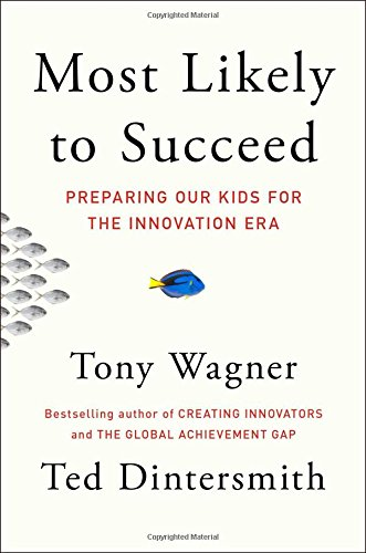 Most Likely to Succeed: Preparing Our Kids for the Innovation Era