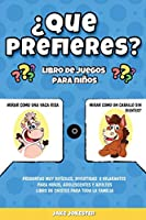 ¿Que prefieres? libro de juegos para niños: Preguntas muy difíciles, divertidas e hilarantes para niños, adolescentes y adultos - libro de chistes para toda la familia