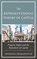 The Representational Theory of Capital: Property Rights and the Reification of Capital