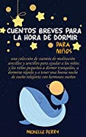 Cuentos breves para la hora de dormir para niños: Una Colección de Cuentos Sencillos para Ayudar a los Niños a Dormir Tranquilos y Relajados Escuchando Hermosas Historias de la Hora de Dormir