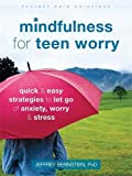 Image of Mindfulness for Teen Worry: Quick and Easy Strategies to Let Go of Anxiety, Worry, and Stress (The Instant Help Solutions Series)