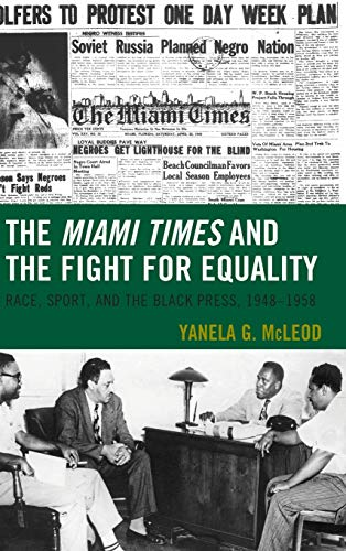 The Miami Times and the Fight for Equality: Race, Sport, and the Black Press, 1948–1958 (Sport, Identity, and Culture)