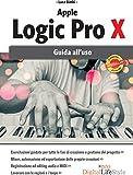 Apple Logic Pro X 2 ed.: Guida all'uso
