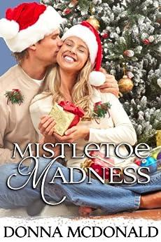 Mistletoe Madness: A Holiday Romance by [Donna McDonald]
