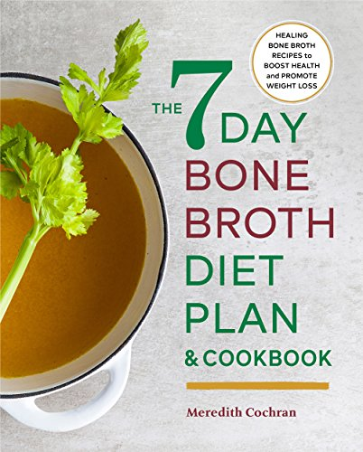 The 7-Day Bone Broth Diet Plan: Healing Bone Broth Recipes to Boost Health and Promote Weight Loss (English Edition)