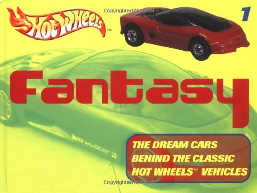 Hot Wheels Fantasy: The Dream Cars Behind the Classic Hot Wheels Vehicles