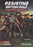 Resisting British Rule: An Interactive American Revolution Adventure (You Choose: Founding the United States)