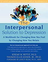 The Interpersonal Solution to Depression: A Workbook for Changing How You Feel by Changing How You Relate (New Harbinger Self-Help Workbook)