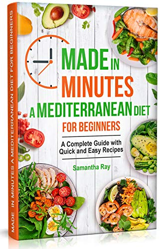 Made In Minutes- A Mediterranean Diet for Beginners: A Complete Guide with Quick and Easy Recipes