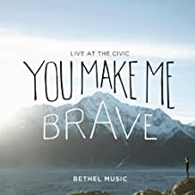 You Make Me Brave by Bethel Music (2014-05-04)
