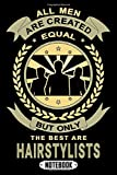 Notebook : All Men Are Created Equal But Only The Best Are Hairstylist: 6 X 9 in, Cool Barber Gift Quotes Notebook Journal for Men