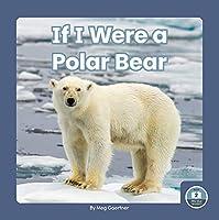 If I Were a Polar Bear (If I Were an Animal: Little Blue Readers, Level 2)