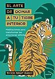 El arte de domar a tu tigre interior: Meditaciones para transformar las emociones difíciles