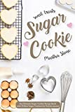 Sweet Treats Sugar Cookie: An Ultimate Sugar Cookie Recipe Book with 25 Best Sugar Cookies for...