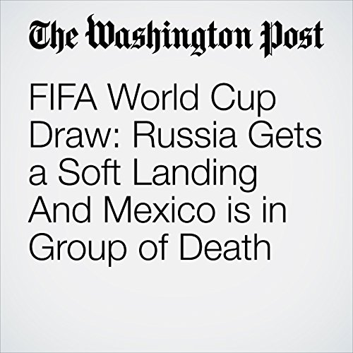 FIFA World Cup Draw: Russia Gets a Soft Landing And Mexico is in Group of Death copertina