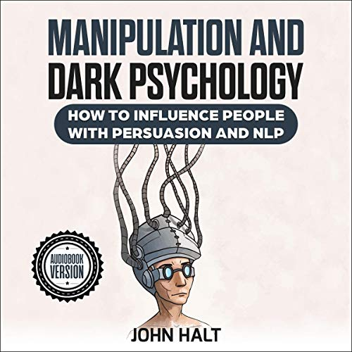 Manipulation and Dark Psychology: How to Influence People with Persuasion and NLP audiobook cover art