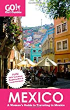 Go! Girl Guides: Mexico: A Woman's Guide to Traveling in Mexico