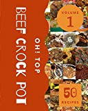 Oh! Top 50 Beef Crock Pot Recipes Volume 1: The Best Beef Crock Pot Cookbook that Delights Your Taste Buds