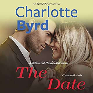 The Date     A Billionaire Matchmaker Novel              By:                                                                                                                                 Charlotte Byrd                               Narrated by:                                                                                                                                 Leyla Gulen,                                                                                        Scott Kay                      Length: 4 hrs and 18 mins     18 ratings     Overall 3.8