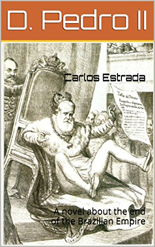 D. Pedro II: A novel about the end of the Brazilian Empire (English Edition)