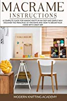 Macramè Instructions: A Complete Guide for Making Knots in an Easy and Simple Way. Discover the Principles of Macramè and How to Dècor your Home with Great Art. (Book)