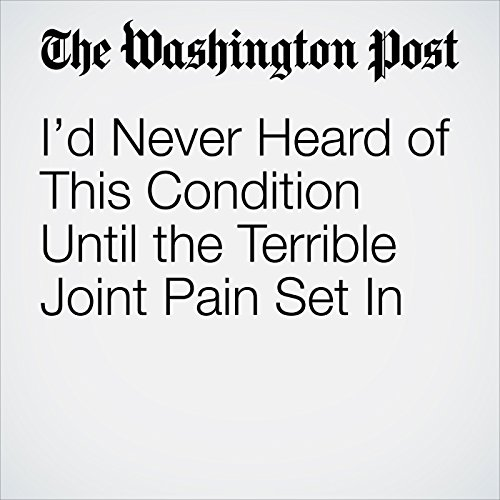 I'd Never Heard of This Condition Until the Terrible Joint Pain Set In cover art