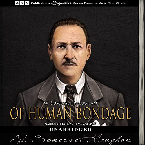 Of Human Bondage                   By:                                                                                                                                 W. Somerset Maugham                               Narrated by:                                                                                                                                 David McCallion                      Length: 24 hrs and 51 mins     5 ratings     Overall 4.4