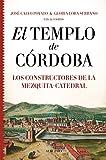 El Templo De Córdoba. Los constructores De la Mezquita-Catedral (Historia)