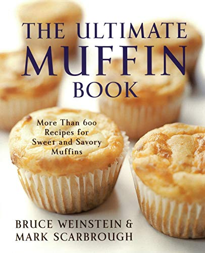 The Ultimate Muffin Book: More Than 600 Recipes for Sweet