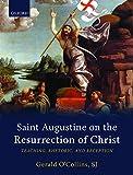 Saint Augustine on the Resurrection of Christ: Teaching, Rhetoric, and Reception - Gerald, SJ O'Collins