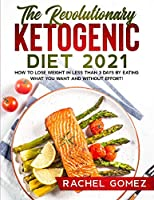 The Revolutionary Ketogenic Diet 2021: How To Lose Weight In Less Than 3 Days By Eating What You Want And Without Effort!