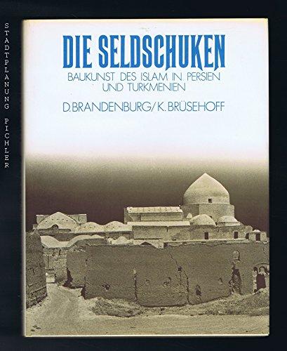 Die Seldschuken. Baukunst des Islam in Persien und Turkmenien