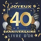 Livre d'or 40 ans joyeux anniversaire: Idée cadeau pour le 40ème Anniversaire I Souvenir...