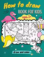How to Draw Book for Kids, ages 5+, Draw and Color: : A Simple Step-by-Step Guide to Drawing Animals, Unicorns, Monsters, Sweets, Fish and So Much More!