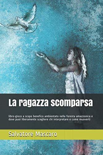 La ragazza scomparsa: libro-gioco a scopo benefico ambientato nella foresta amazzonica e dove puoi liberamente scegliere chi interpretare e come muoverti