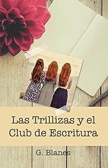 Las Trillizas y el Club de Escritura (Spanish Edition) by [G. Blanes]