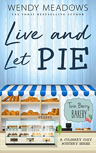 Live and Let Pie: A Culinary Cozy Mystery Series (Twin Berry Bakery Book 4) by [Wendy Meadows]