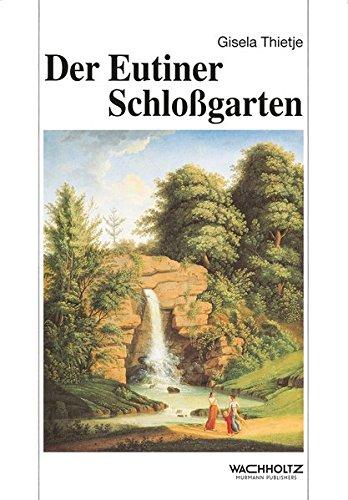 Der Eutiner Schlossgarten: Gestalt, Geschichte und Bedeutung im Wandel der Jahrhunderte (Studien zur Schleswig-holsteinischen Kunstgeschichte)