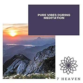Pure Vibes During Meditation