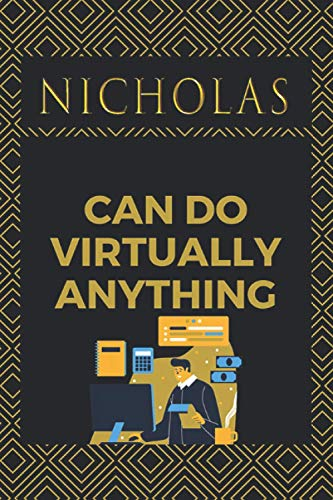 Nicholas can do virtually anything: personalized name Nicholas Notebook / Nicholas Journal / Funny Gift for men & Boys|| Elegant Gift Idea For Family ... Name Gift for Nicholas - Gray Matte Finish.