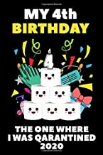 My 4th Birthday The One Where I Was Quarantined 2020: Quarantine Happy Birthday Gifts Lined Blank Journal Notebook Book For Her Him And Kids 4 Years ... Distancing Gift Idea For Girl Boys Girls May