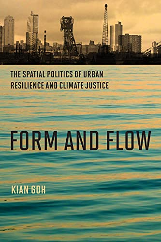 Compare Textbook Prices for Form and Flow: The Spatial Politics of Urban Resilience and Climate Justice Urban and Industrial Environments  ISBN 9780262543057 by Goh, Kian