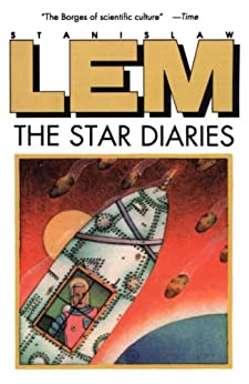 The Star Diaries: Further Reminiscences of Ijon Tichy (From the Memoirs of Ijon Tichy Book 1) by [Stanislaw Lem]