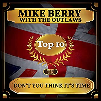 Don't You Think It's Time (UK Chart Top 40 - No. 6)