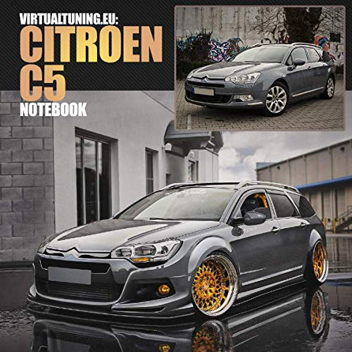 Citroen C5 Notebook: Virtual Tuning, Car, photoshop, modification, design, kombi, Notebook (Virtual Tuning Notebooks, Band 2)