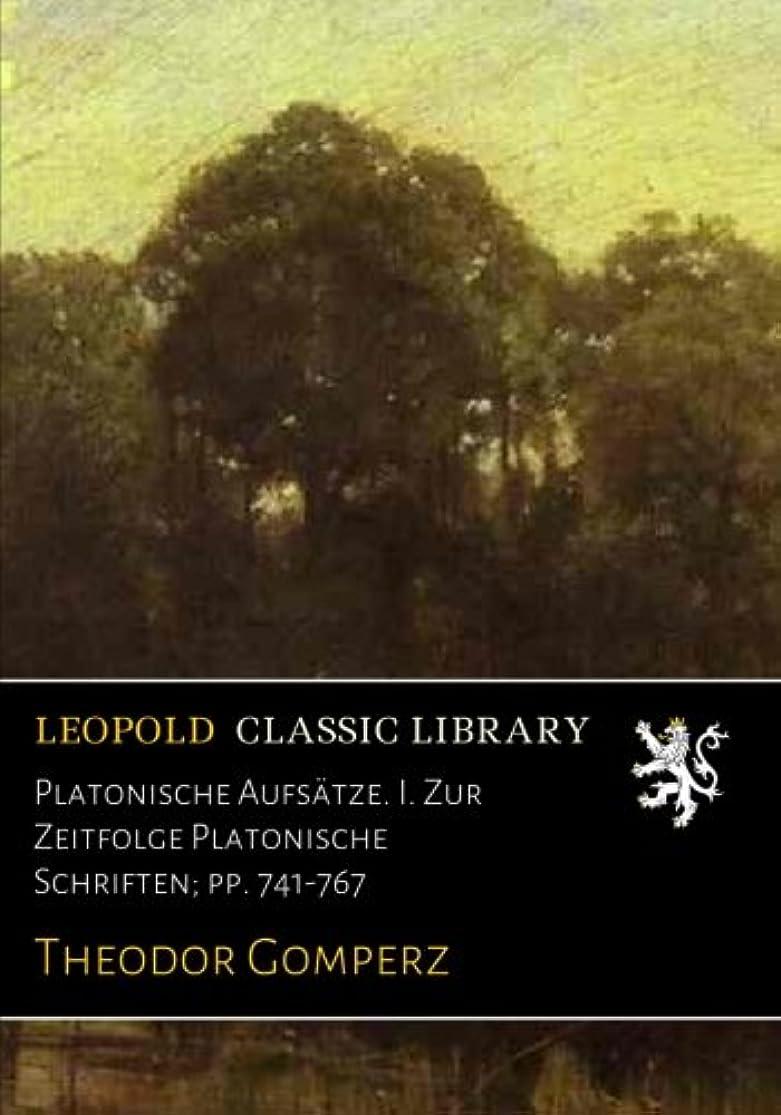 Platonische Aufsaetze. I. Zur Zeitfolge Platonische Schriften; pp. 741-767